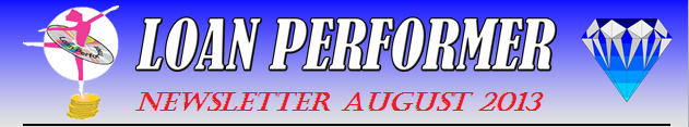 In case this email does not display properly, please click this link: http://www.loanperformer.com/NewsLetters/Aug2013/index.htm