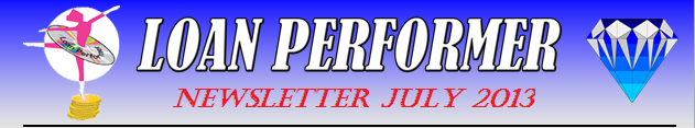 In case this email does not display properly, please click this link: http://www.loanperformer.com/NewsLetters/Jul2013/index.htm