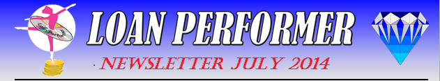 In case this email does not display properly, please click this link: http://www.loanperformer.com/NewsLetters/Jul2014/index.htm
