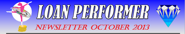 In case this email does not display properly, please click this link: http://www.loanperformer.com/NewsLetters/Oct2013/index.htm