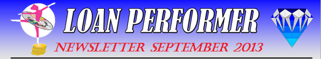 In case this email does not display properly, please click this link: http://www.loanperformer.com/NewsLetters/Sep2013/index.htm